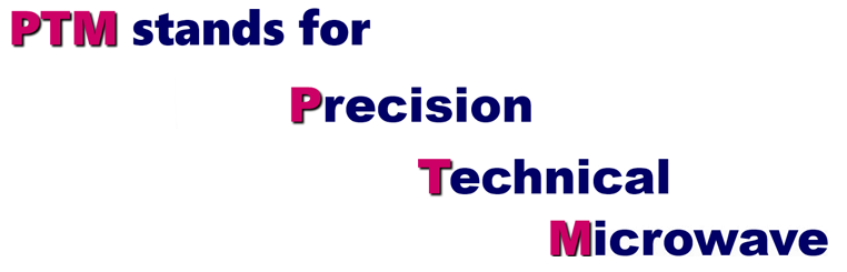 PTM stands for Precision Technical Microwave